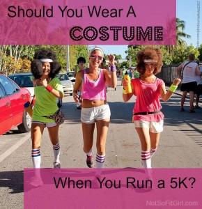 should you wear costume when you run 5k