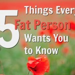 5 Things Every Fat Person Wants You to Know (But Won't Tell You)