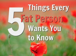 5 things fat people want you know know