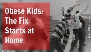 Obese Kids: The Fix Starts at Home