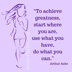 """To achieve greatness, start where you are, use what you have, do what you can."""