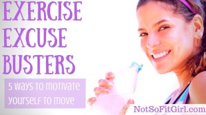 Exercise Excuse Busters– 5 Ways to Motivate Yourself to Move