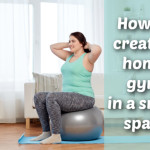 How to create a home gym in a small space