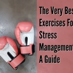 The Very Best Exercises For Stress Management : A Guide