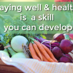 Staying well and healthy is a skill you can devevlop