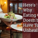 Here's Why Eating Out Doesn't Have To Be Unhealthy